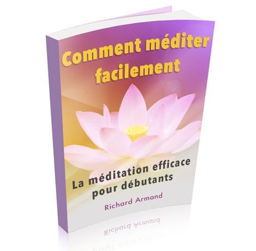 """""""Comment méditer facilement - La méditation efficace pour les débutants"""""""